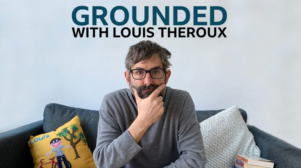 Louis Theroux Grounded Podcast.